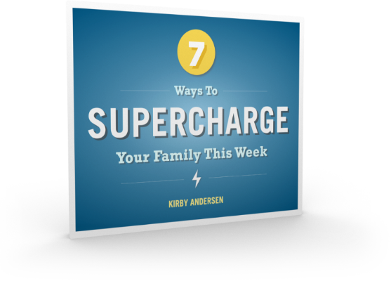 7 Ways To Supercharge Your Family This Week
